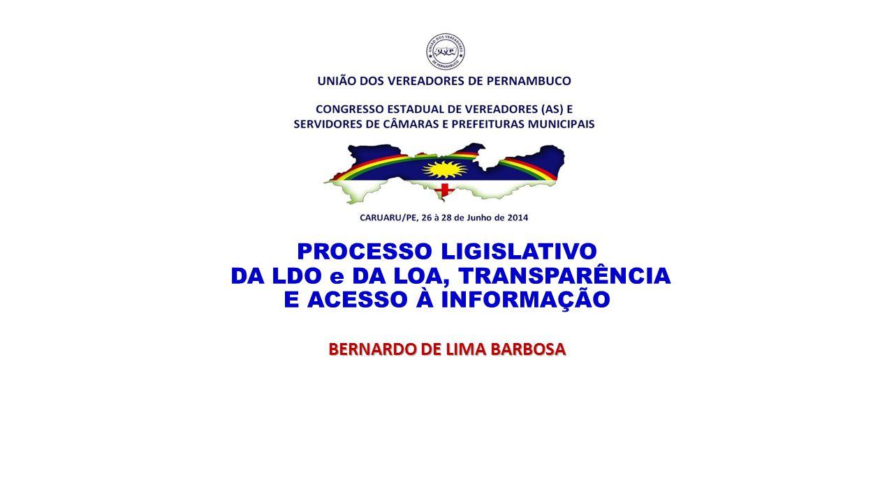 PROCESSO LIGISLATIVO DA LDO e DA LOA, TRANSPARÊNCIA E ACESSO À INFORMAÇÃO BERNARDO DE LIMA BARBOSA