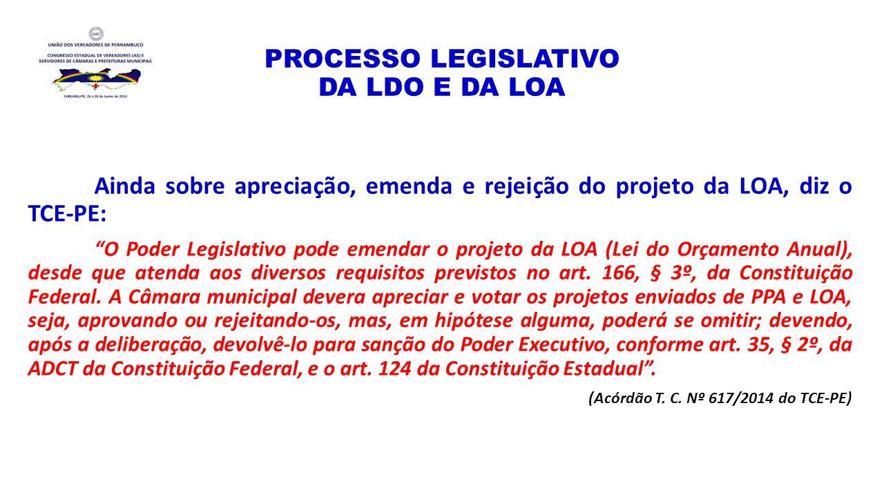 """PROCESSO LEGISLATIVO DA LDO E DA LOA Ainda sobre apreciação, emenda e rejeição do projeto da LOA, diz o TCE-PE: """"O Poder Legislativo pode emendar o pr"""