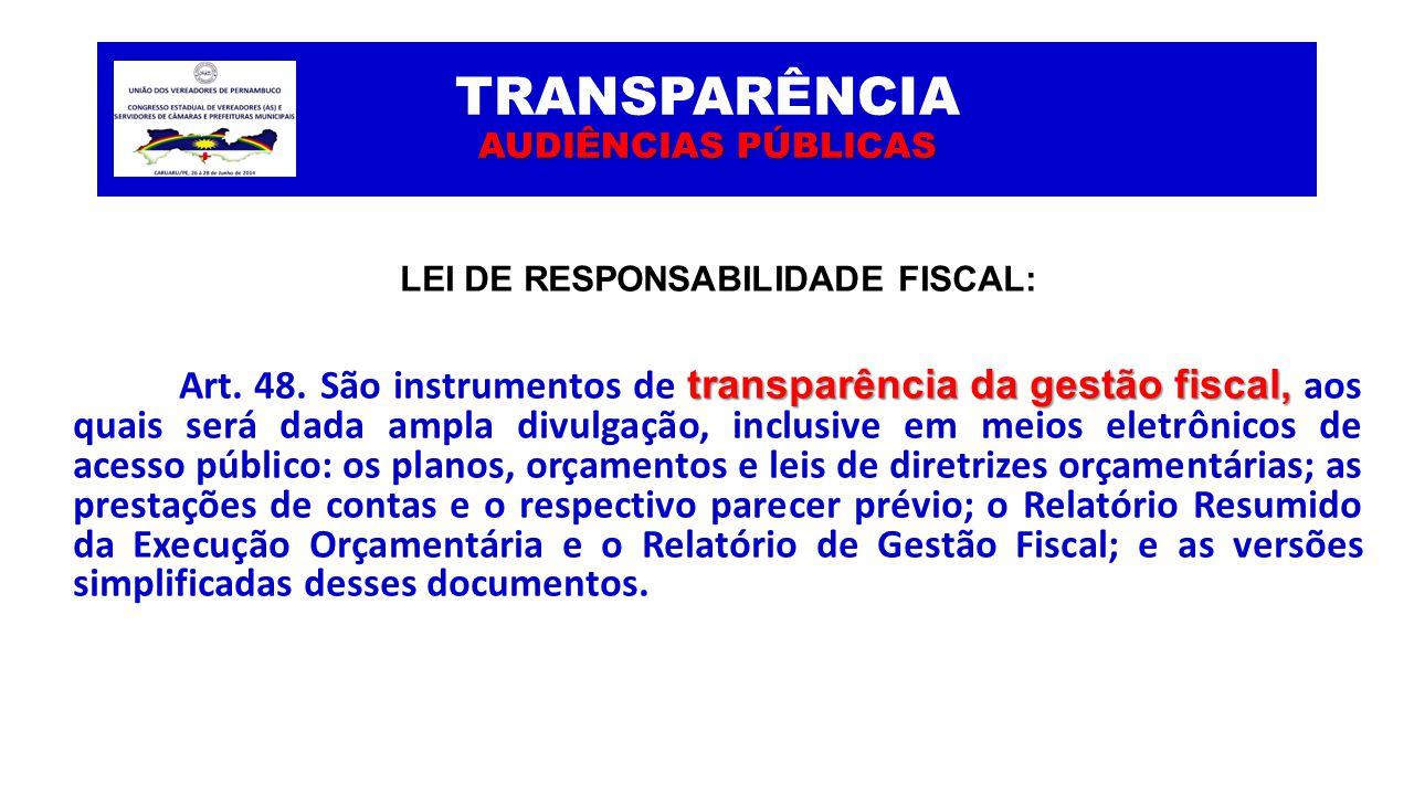 AUDIÊNCIAS PÚBLICAS TRANSPARÊNCIA AUDIÊNCIAS PÚBLICAS LEI DE RESPONSABILIDADE FISCAL: transparência da gestão fiscal, Art. 48. São instrumentos de tra