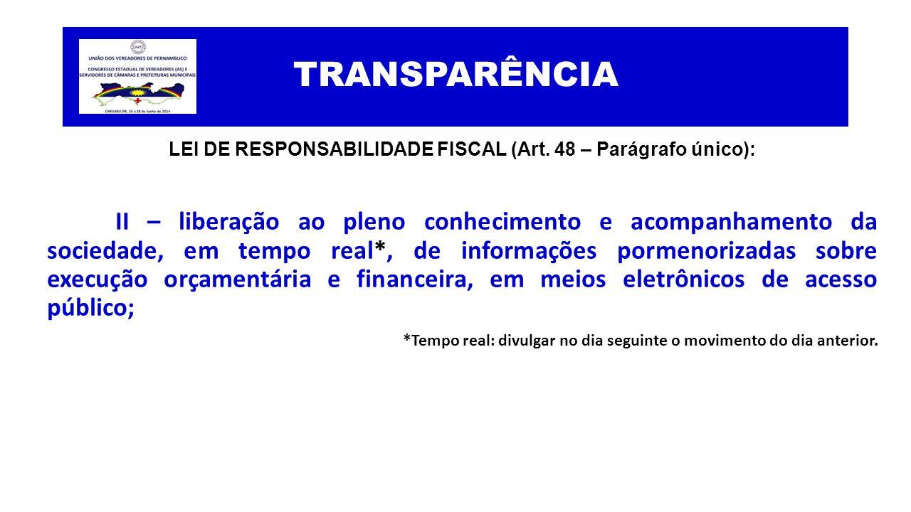 TRANSPARÊNCIA LEI DE RESPONSABILIDADE FISCAL (Art. 48 – Parágrafo único): II – liberação ao pleno conhecimento e acompanhamento da sociedade, em tempo