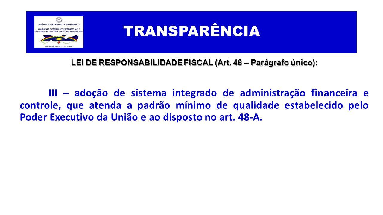 TRANSPARÊNCIA LEI DE RESPONSABILIDADE FISCAL (Art. 48 – Parágrafo único): III – adoção de sistema integrado de administração financeira e controle, qu