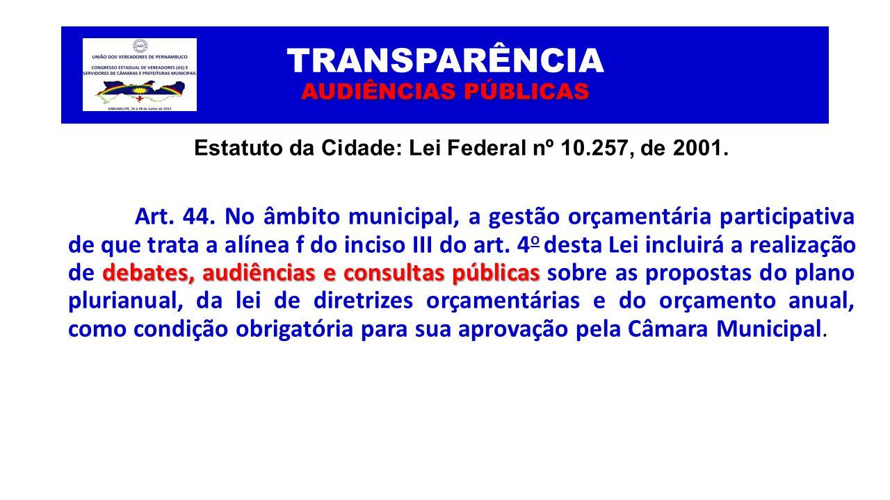 AUDIÊNCIAS PÚBLICAS TRANSPARÊNCIA AUDIÊNCIAS PÚBLICAS Estatuto da Cidade: Lei Federal nº 10.257, de 2001. debates, audiências e consultas públicas Art