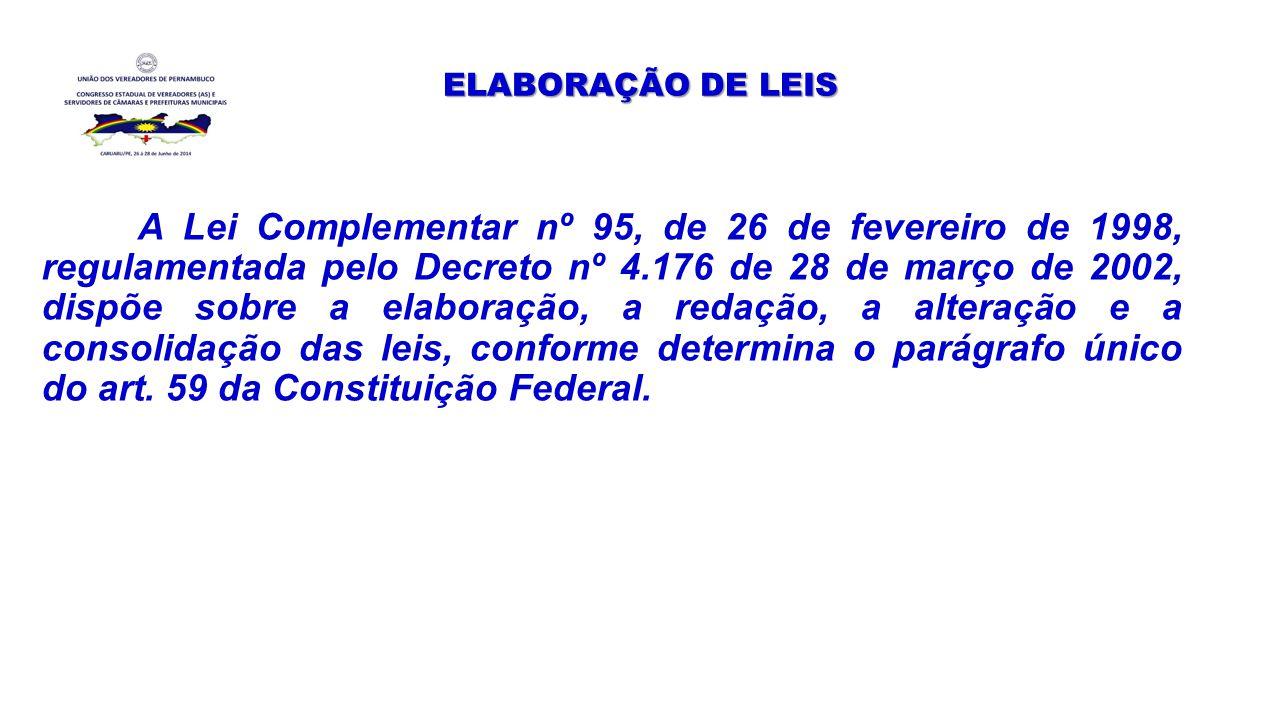 ELABORAÇÃO DE LEIS A Lei Complementar nº 95, de 26 de fevereiro de 1998, regulamentada pelo Decreto nº 4.176 de 28 de março de 2002, dispõe sobre a el