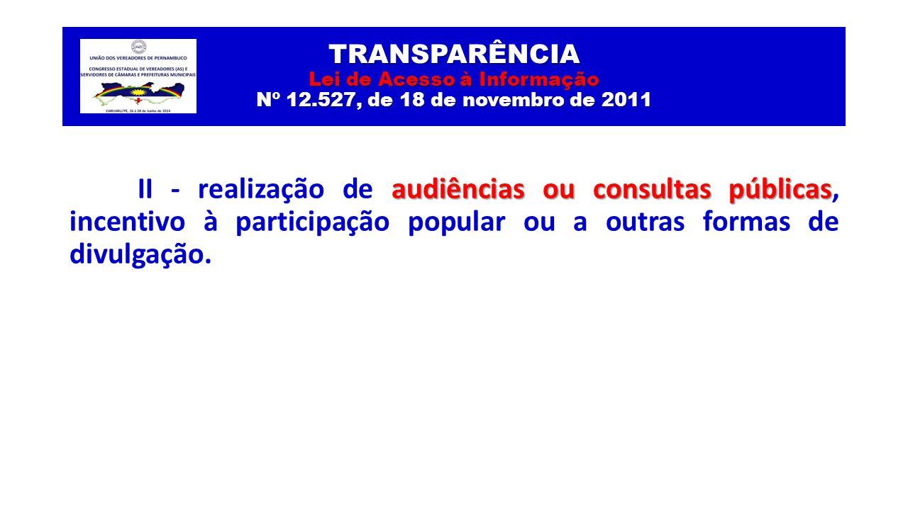TRANSPARÊNCIA Lei de Acesso à Informação Nº 12.527, de 18 de novembro de 2011 audiências ou consultas públicas II - realização de audiências ou consul
