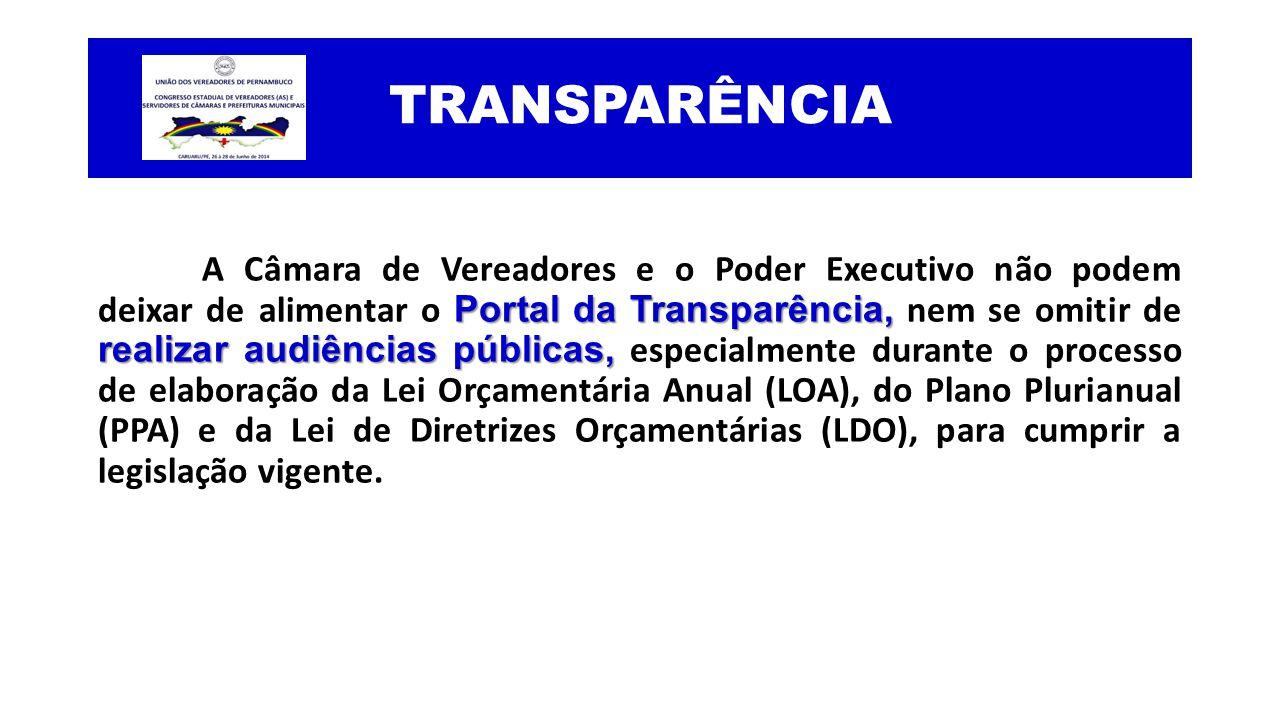 TRANSPARÊNCIA Portal da Transparência, realizar audiências públicas, A Câmara de Vereadores e o Poder Executivo não podem deixar de alimentar o Portal