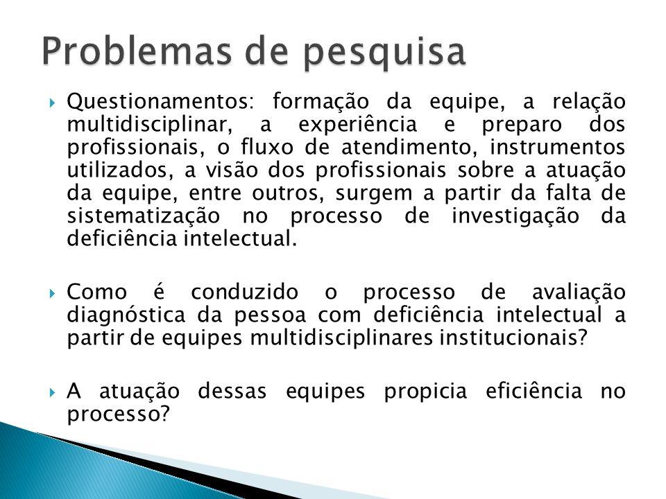  Geral:  Investigar a eficiência da atuação de equipes multidisciplinares institucionais no processo de avaliação diagnóstica da pessoa com deficiência intelectual.