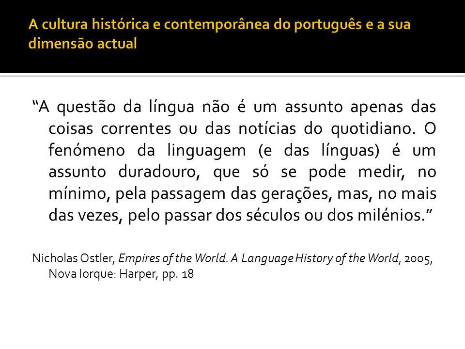 """""""A questão da língua não é um assunto apenas das coisas correntes ou das notícias do quotidiano. O fenómeno da linguagem (e das línguas) é um assunto"""
