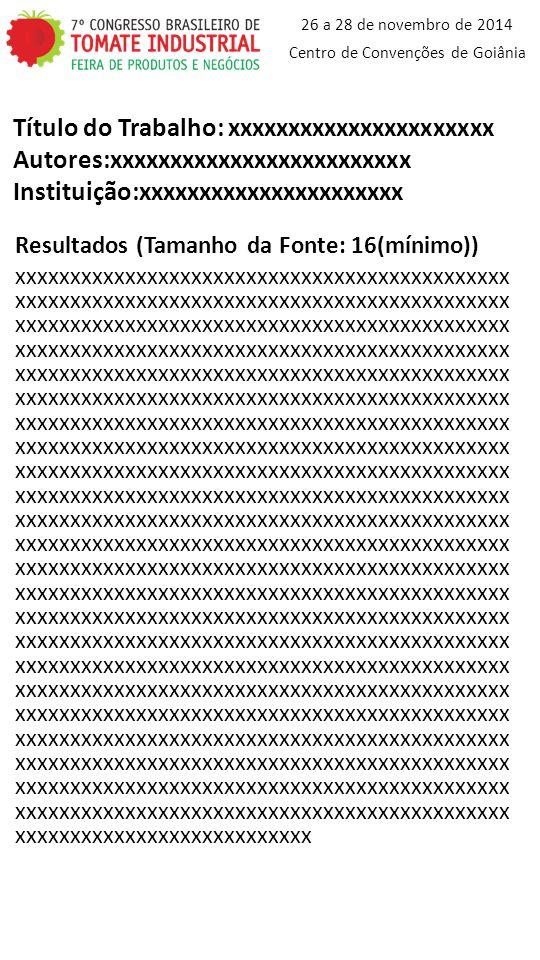 26 a 28 de novembro de 2014 Centro de Convenções de Goiânia Imagens e Tabelas (Tamanho da Fonte: 16 (mínimo)) Título do Trabalho: xxxxxxxxxxxxxxxxxxxxxx Autores:xxxxxxxxxxxxxxxxxxxxxxxxx Instituição:xxxxxxxxxxxxxxxxxxxxxx