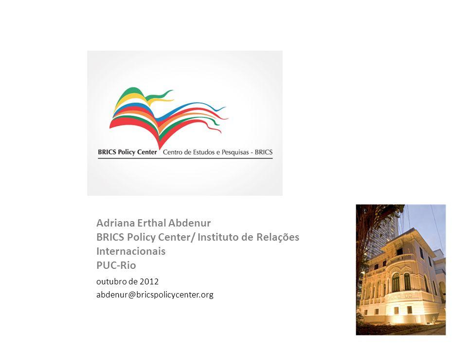 Adriana Erthal Abdenur BRICS Policy Center/ Instituto de Relações Internacionais PUC-Rio outubro de 2012 abdenur@bricspolicycenter.org