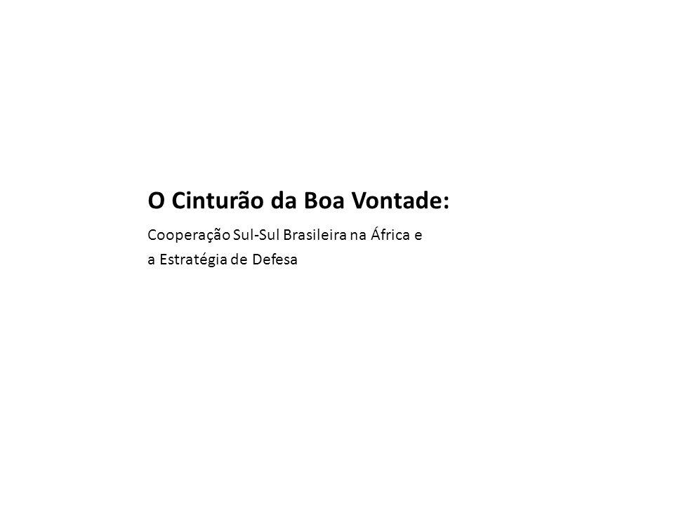 O Cinturão da Boa Vontade: Cooperação Sul-Sul Brasileira na África e a Estratégia de Defesa