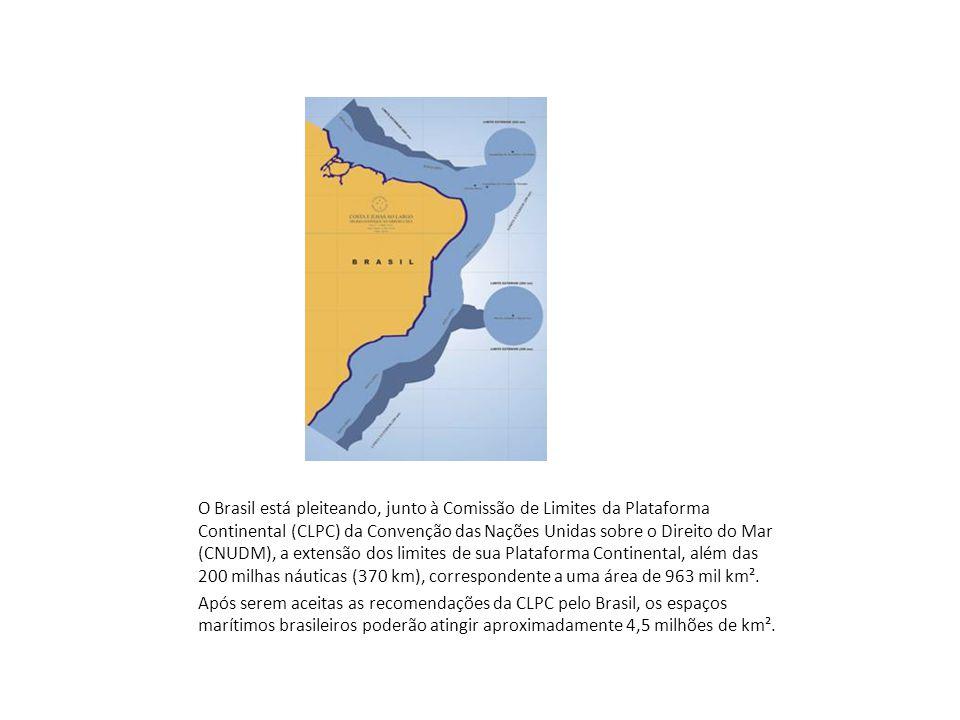 O Brasil está pleiteando, junto à Comissão de Limites da Plataforma Continental (CLPC) da Convenção das Nações Unidas sobre o Direito do Mar (CNUDM), a extensão dos limites de sua Plataforma Continental, além das 200 milhas náuticas (370 km), correspondente a uma área de 963 mil km².