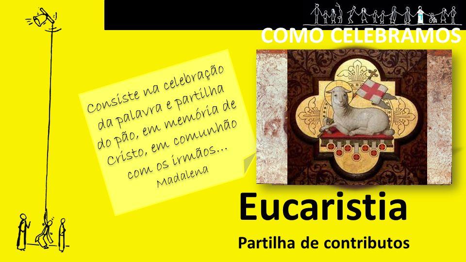 COMO CELEBRAMOS Eucaristia A EUCARISTIA É O SACRAMENTO EM QUE JESUS CRISTO ENTREGA O SEU CORPO E O SEU SANGUE POR NÓS, PARA QUE TAMBÉM NOS ENTREGUEMOS A ELE NA SAGRADA COMUNHÃO.