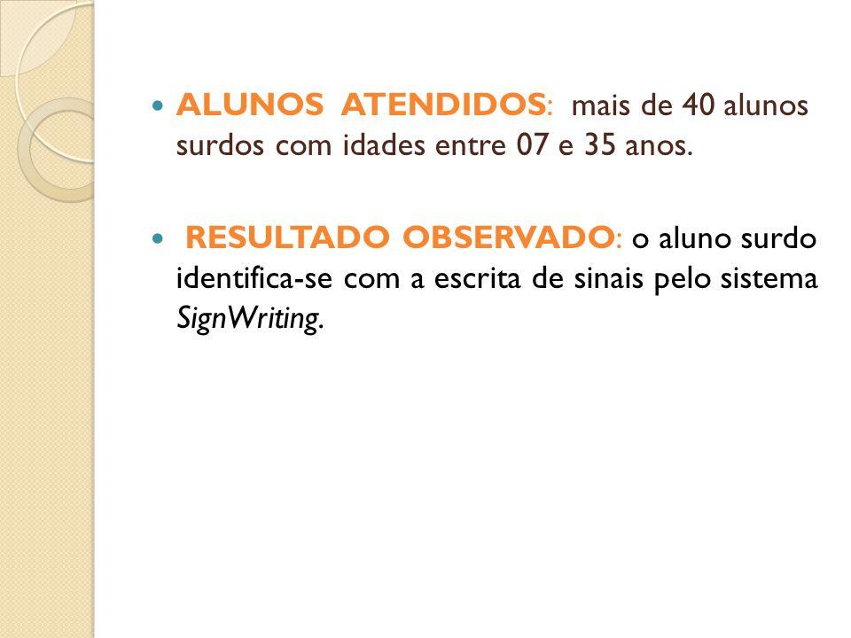 ALUNOS ATENDIDOS: mais de 40 alunos surdos com idades entre 07 e 35 anos.