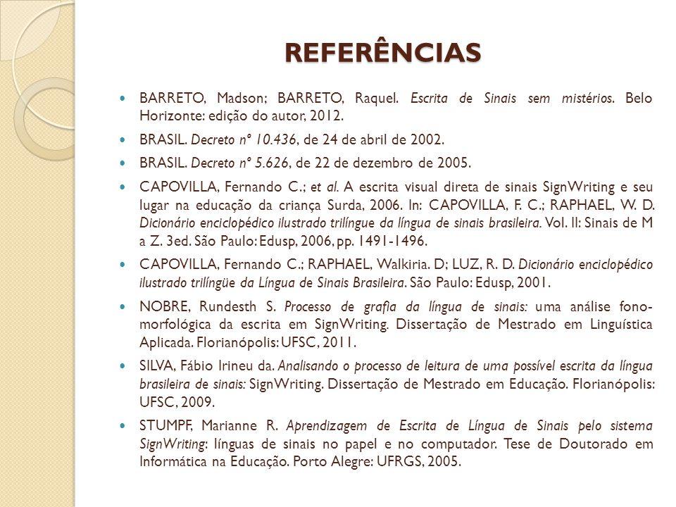 REFERÊNCIAS BARRETO, Madson; BARRETO, Raquel.Escrita de Sinais sem mistérios.