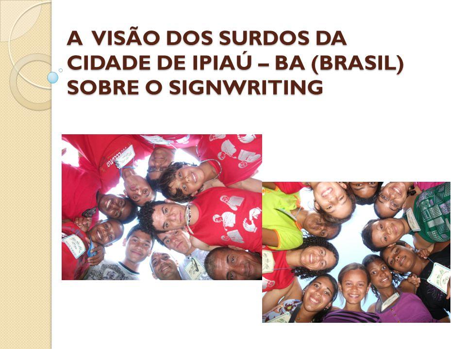 A VISÃO DOS SURDOS DA CIDADE DE IPIAÚ – BA (BRASIL) SOBRE O SIGNWRITING