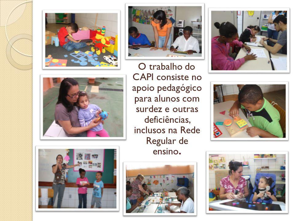 O trabalho do CAPI consiste no apoio pedagógico para alunos com surdez e outras deficiências, inclusos na Rede Regular de ensino.