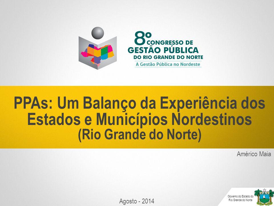 Américo Maia PPAs: Um Balanço da Experiência dos Estados e Municípios Nordestinos (Rio Grande do Norte) Governo do Estado do Rio Grande do Norte Agosto - 2014
