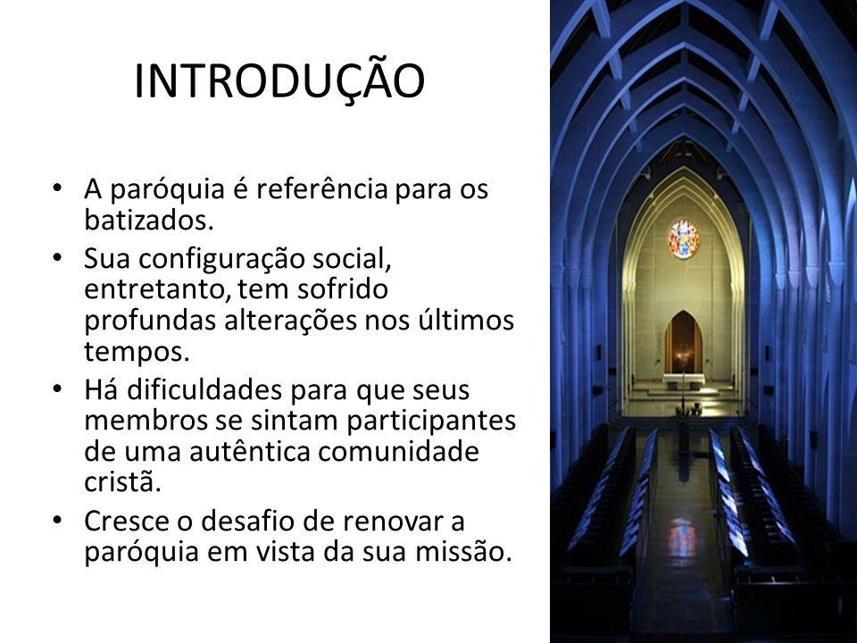 INTRODUÇÃO A paróquia é referência para os batizados. Sua configuração social, entretanto, tem sofrido profundas alterações nos últimos tempos. Há dif