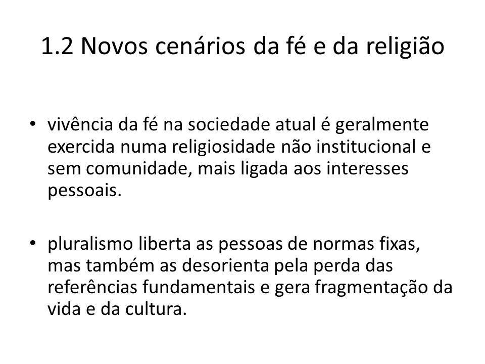 1.2 Novos cenários da fé e da religião vivência da fé na sociedade atual é geralmente exercida numa religiosidade não institucional e sem comunidade,