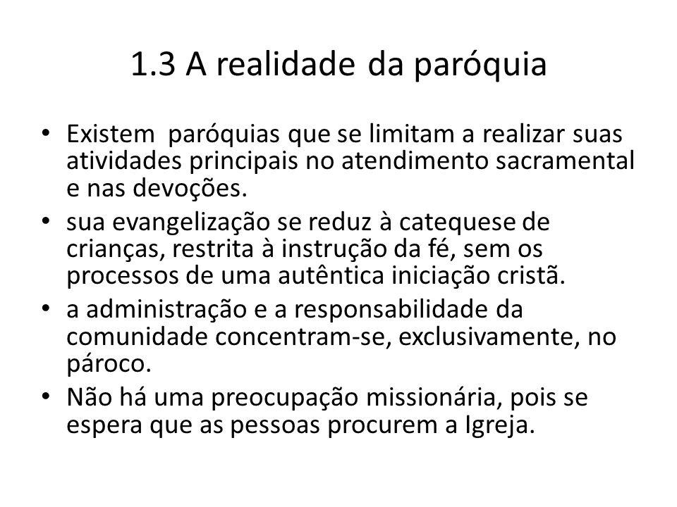 1.3 A realidade da paróquia Existem paróquias que se limitam a realizar suas atividades principais no atendimento sacramental e nas devoções. sua evan