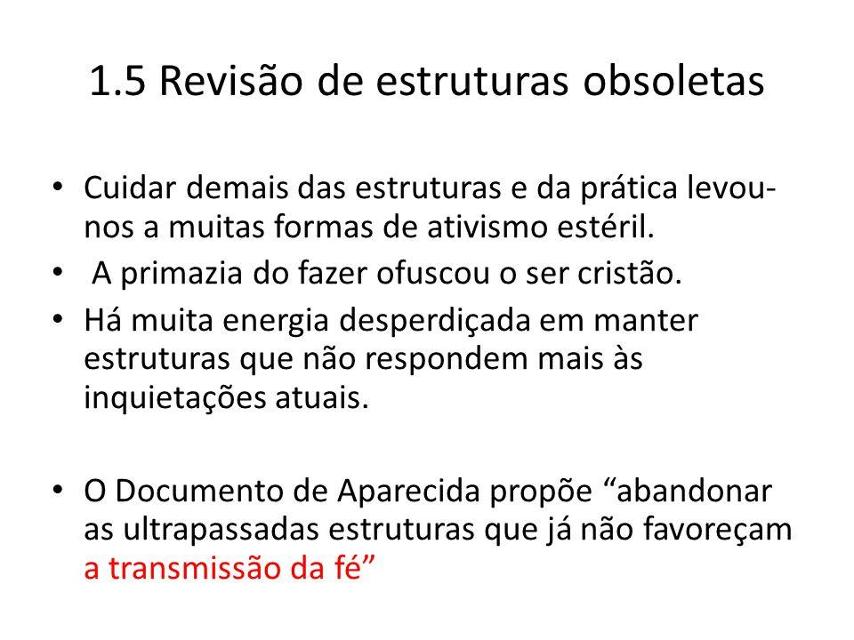 1.5 Revisão de estruturas obsoletas Cuidar demais das estruturas e da prática levou- nos a muitas formas de ativismo estéril. A primazia do fazer ofus