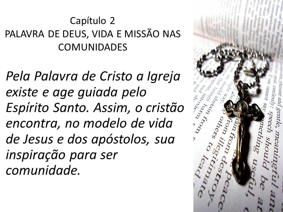 Capítulo 2 PALAVRA DE DEUS, VIDA E MISSÃO NAS COMUNIDADES Pela Palavra de Cristo a Igreja existe e age guiada pelo Espírito Santo. Assim, o cristão en