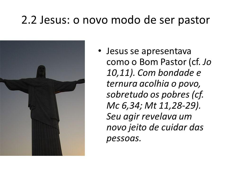 2.2 Jesus: o novo modo de ser pastor Jesus se apresentava como o Bom Pastor (cf. Jo 10,11). Com bondade e ternura acolhia o povo, sobretudo os pobres