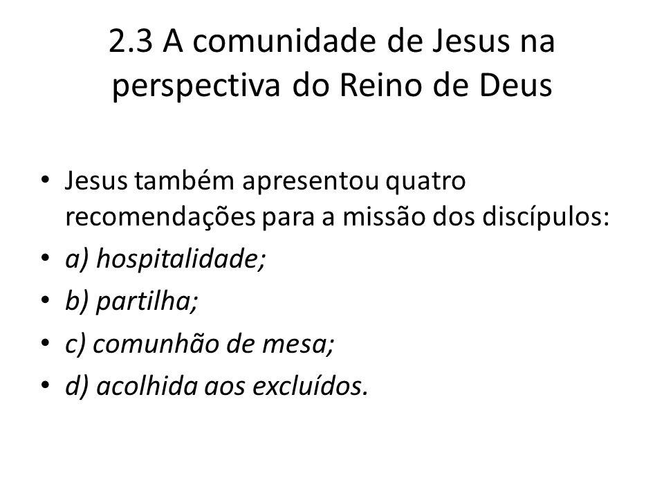 2.3 A comunidade de Jesus na perspectiva do Reino de Deus Jesus também apresentou quatro recomendações para a missão dos discípulos: a) hospitalidade;