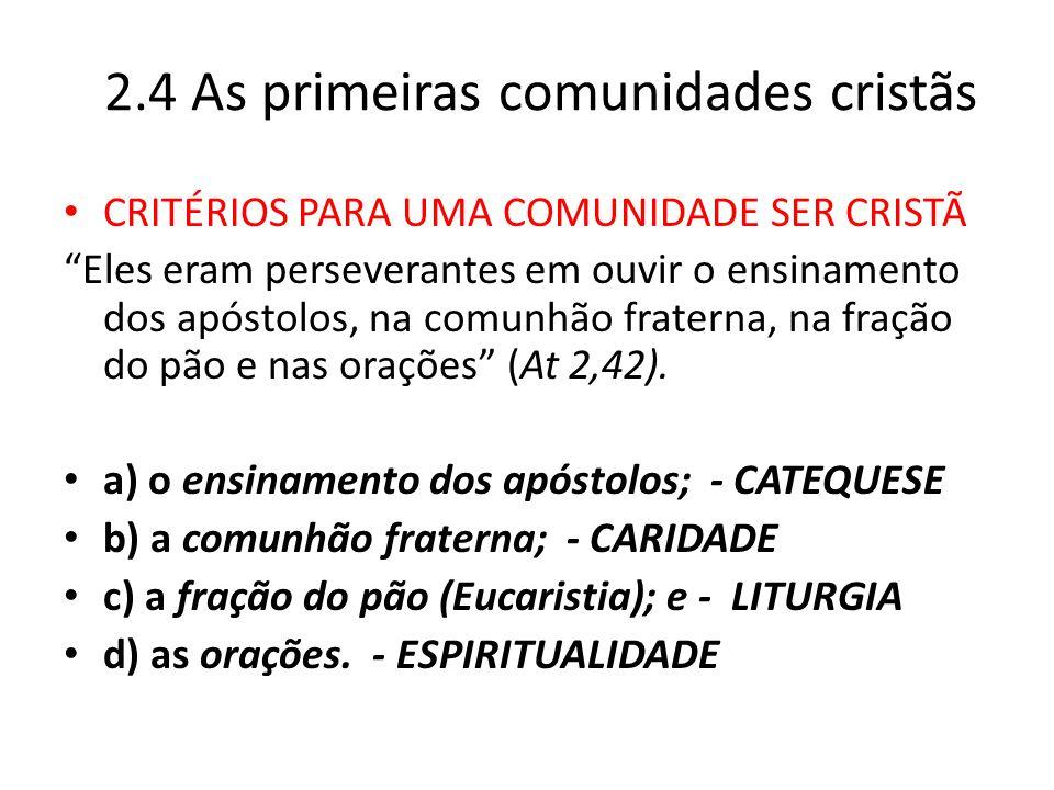 """2.4 As primeiras comunidades cristãs CRITÉRIOS PARA UMA COMUNIDADE SER CRISTÃ """"Eles eram perseverantes em ouvir o ensinamento dos apóstolos, na comunh"""