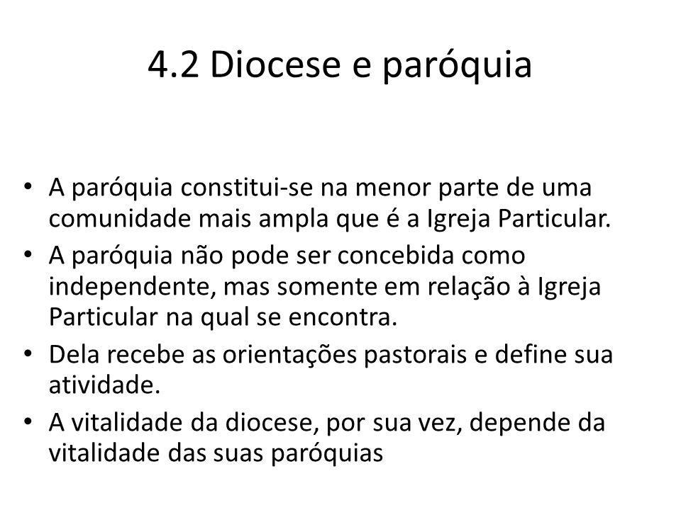 4.2 Diocese e paróquia A paróquia constitui-se na menor parte de uma comunidade mais ampla que é a Igreja Particular. A paróquia não pode ser concebid
