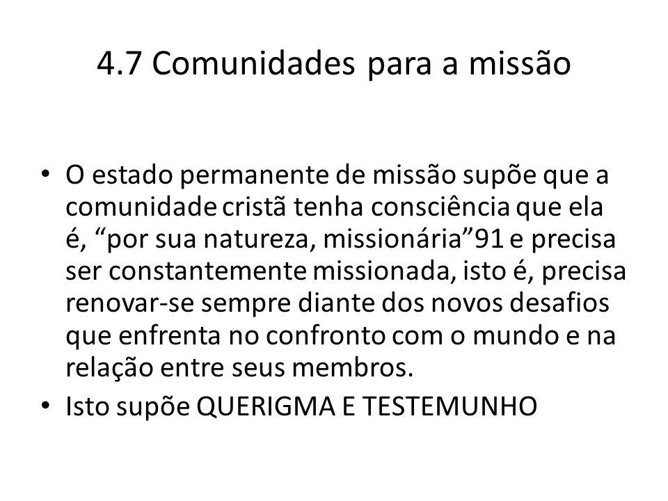 """4.7 Comunidades para a missão O estado permanente de missão supõe que a comunidade cristã tenha consciência que ela é, """"por sua natureza, missionária"""""""