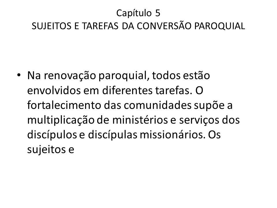 Capítulo 5 SUJEITOS E TAREFAS DA CONVERSÃO PAROQUIAL Na renovação paroquial, todos estão envolvidos em diferentes tarefas. O fortalecimento das comuni