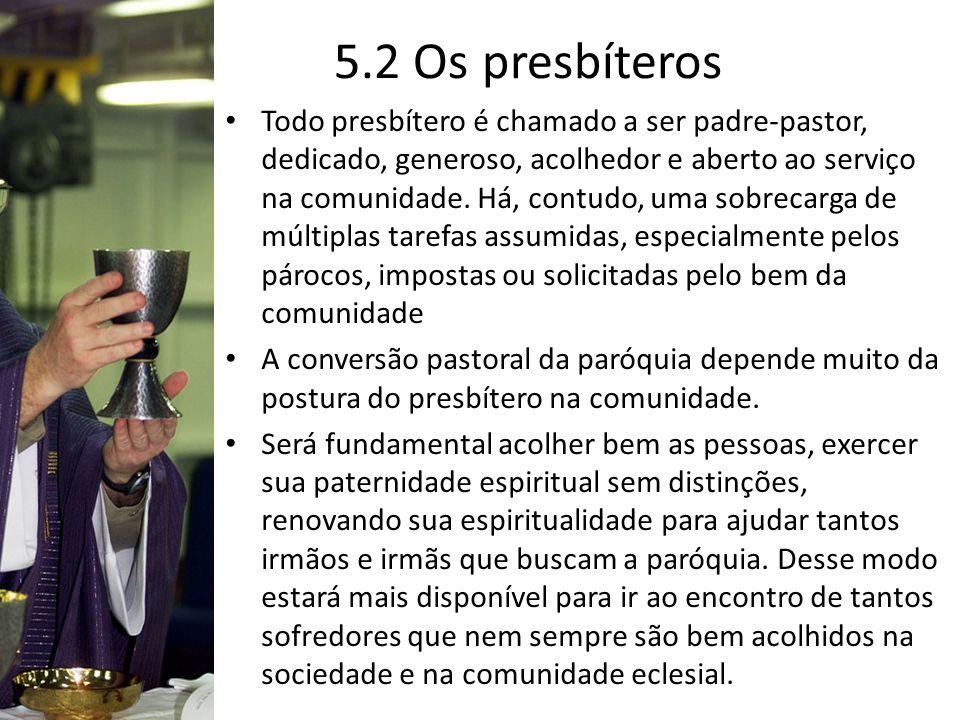 5.2 Os presbíteros Todo presbítero é chamado a ser padre-pastor, dedicado, generoso, acolhedor e aberto ao serviço na comunidade. Há, contudo, uma sob