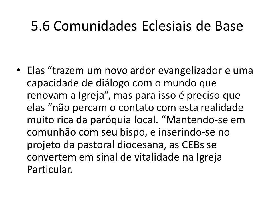 """5.6 Comunidades Eclesiais de Base Elas """"trazem um novo ardor evangelizador e uma capacidade de diálogo com o mundo que renovam a Igreja"""", mas para iss"""