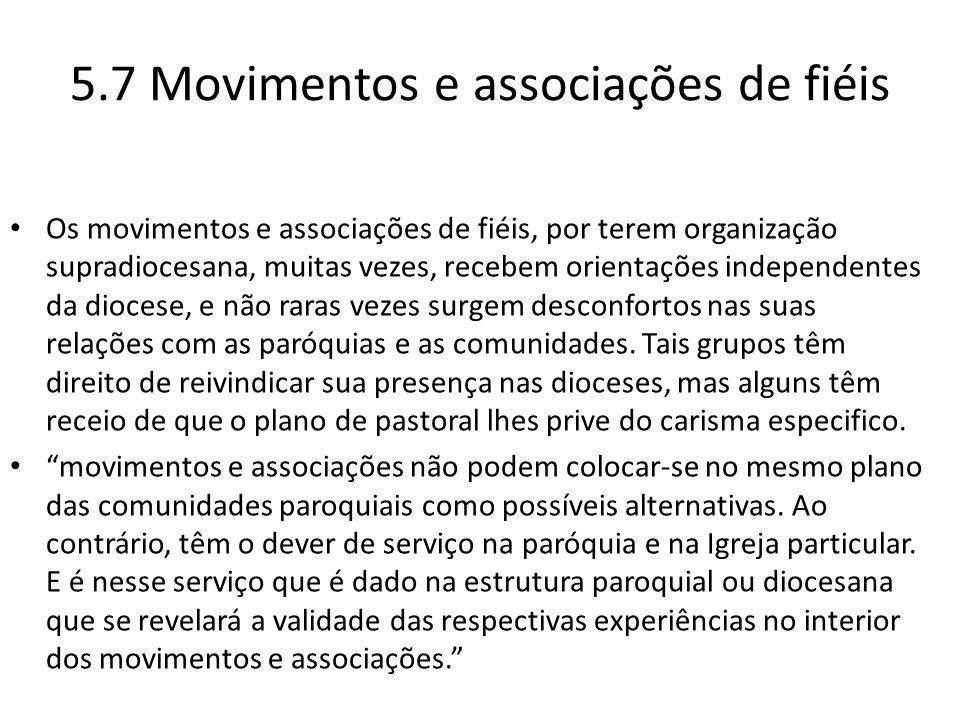 5.7 Movimentos e associações de fiéis Os movimentos e associações de fiéis, por terem organização supradiocesana, muitas vezes, recebem orientações in