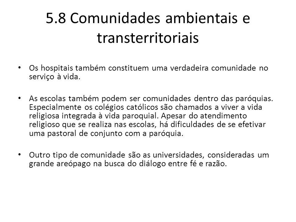 5.8 Comunidades ambientais e transterritoriais Os hospitais também constituem uma verdadeira comunidade no serviço à vida. As escolas também podem ser