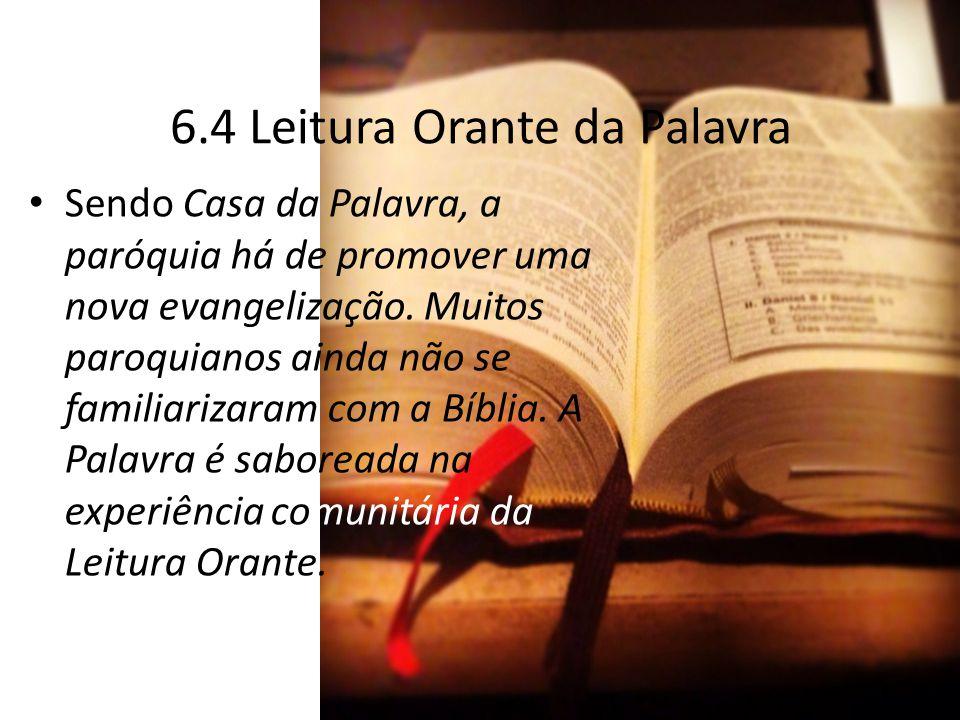 6.4 Leitura Orante da Palavra Sendo Casa da Palavra, a paróquia há de promover uma nova evangelização. Muitos paroquianos ainda não se familiarizaram
