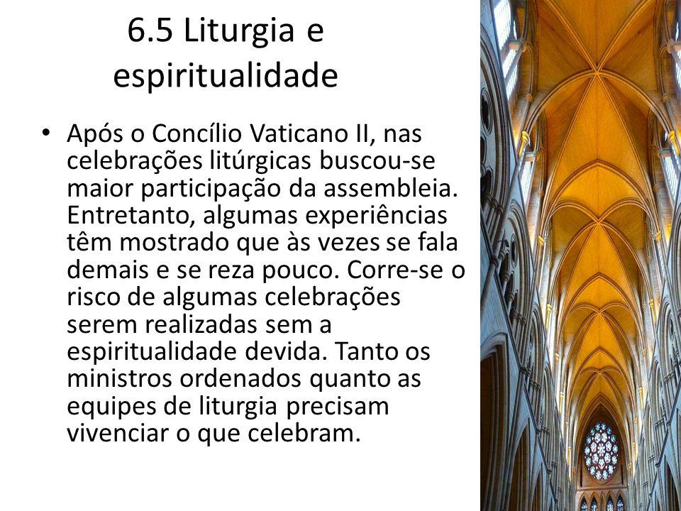 6.5 Liturgia e espiritualidade Após o Concílio Vaticano II, nas celebrações litúrgicas buscou-se maior participação da assembleia. Entretanto, algumas