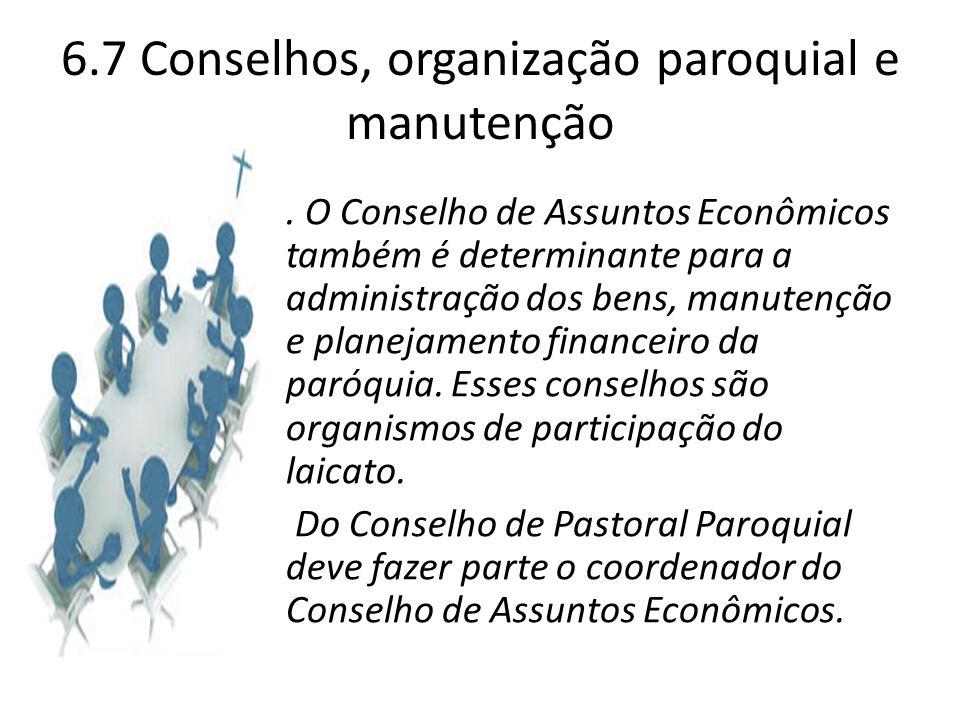 6.7 Conselhos, organização paroquial e manutenção. O Conselho de Assuntos Econômicos também é determinante para a administração dos bens, manutenção e