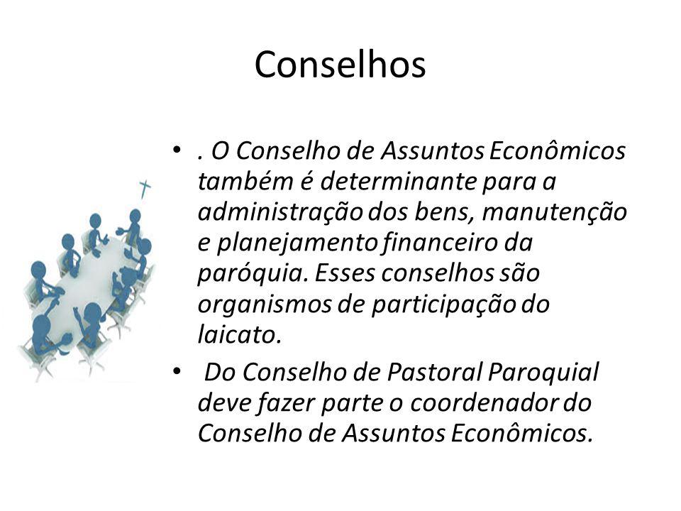 Conselhos. O Conselho de Assuntos Econômicos também é determinante para a administração dos bens, manutenção e planejamento financeiro da paróquia. Es
