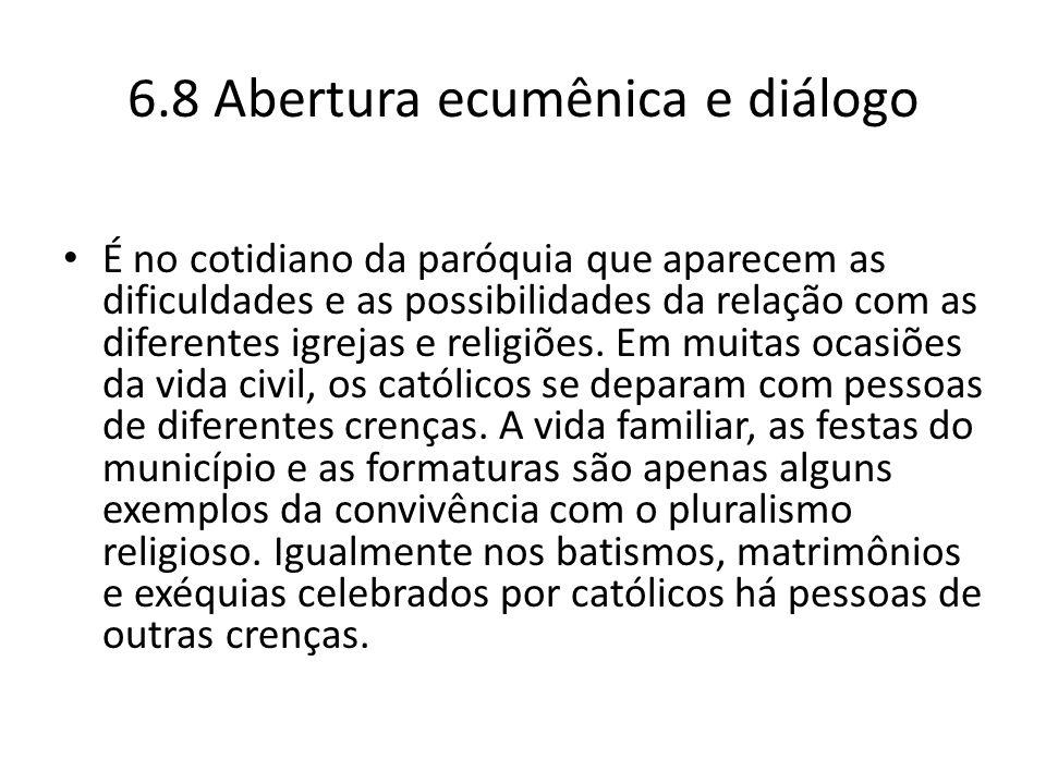 6.8 Abertura ecumênica e diálogo É no cotidiano da paróquia que aparecem as dificuldades e as possibilidades da relação com as diferentes igrejas e re