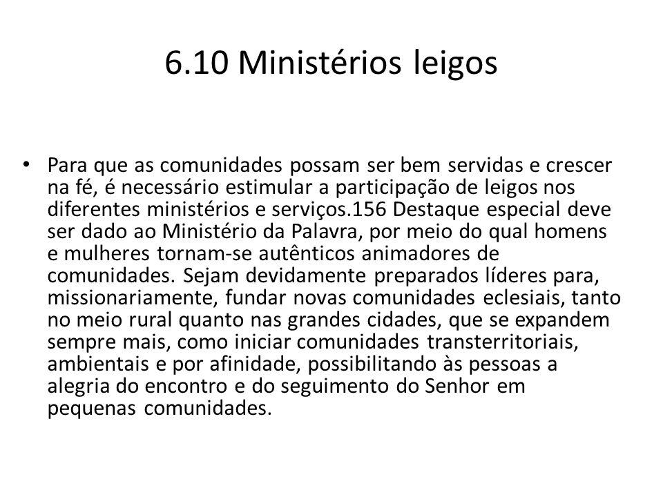 6.10 Ministérios leigos Para que as comunidades possam ser bem servidas e crescer na fé, é necessário estimular a participação de leigos nos diferente