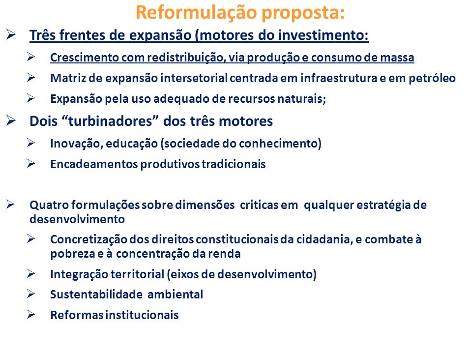 Reformulação proposta:  Três frentes de expansão (motores do investimento:  Crescimento com redistribuição, via produção e consumo de massa  Matriz