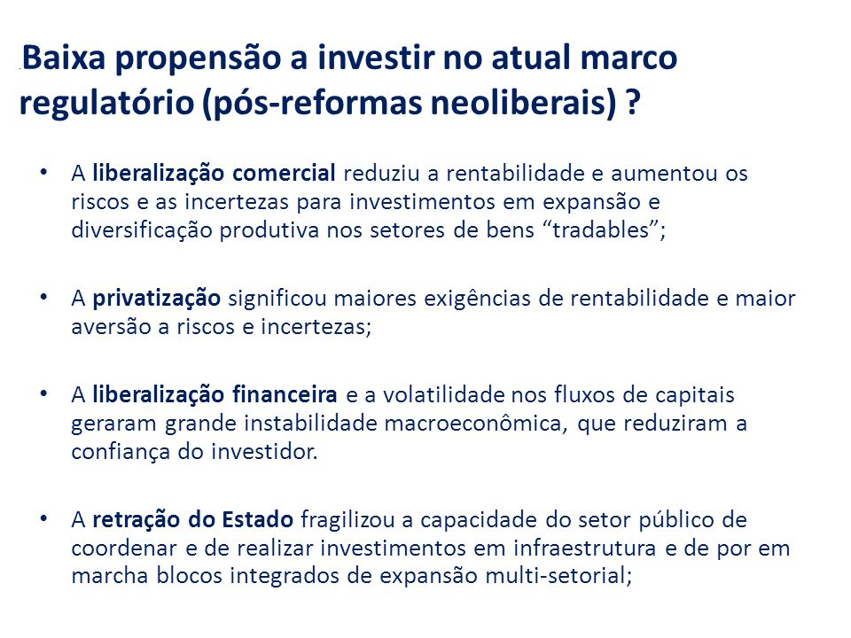 Baixa propensão a investir no atual marco regulatório (pós-reformas neoliberais) .