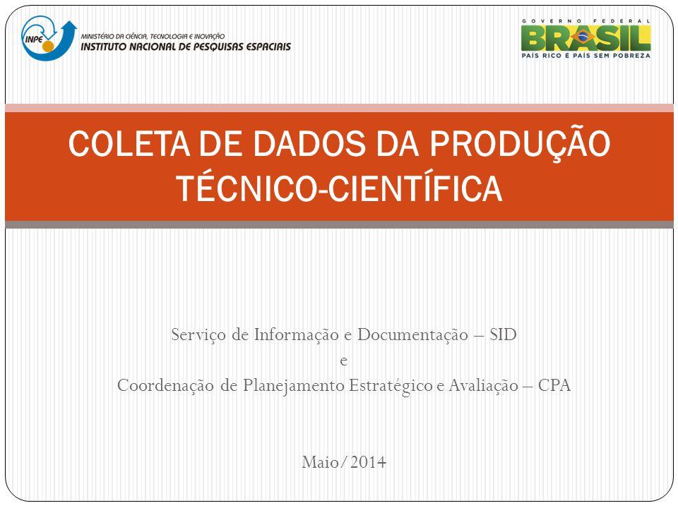 Serviço de Informação e Documentação – SID e Coordenação de Planejamento Estratégico e Avaliação – CPA Maio/2014 COLETA DE DADOS DA PRODUÇÃO TÉCNICO-C