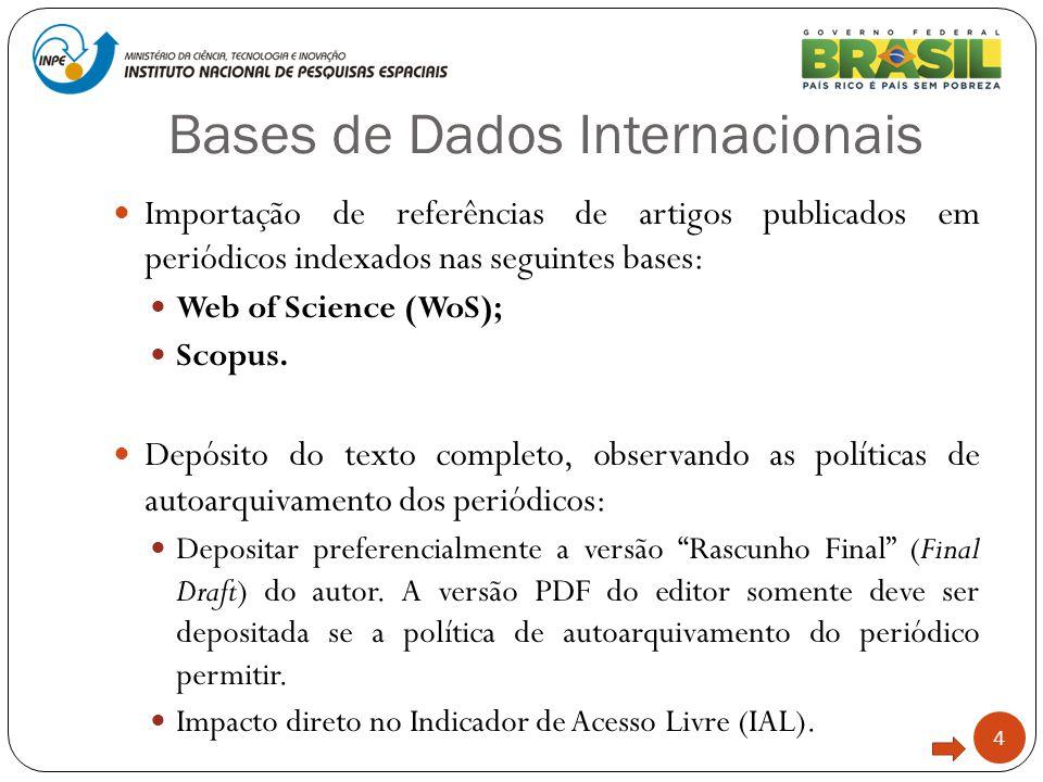 Bases de Dados Internacionais 4 Importação de referências de artigos publicados em periódicos indexados nas seguintes bases: Web of Science (WoS); Sco