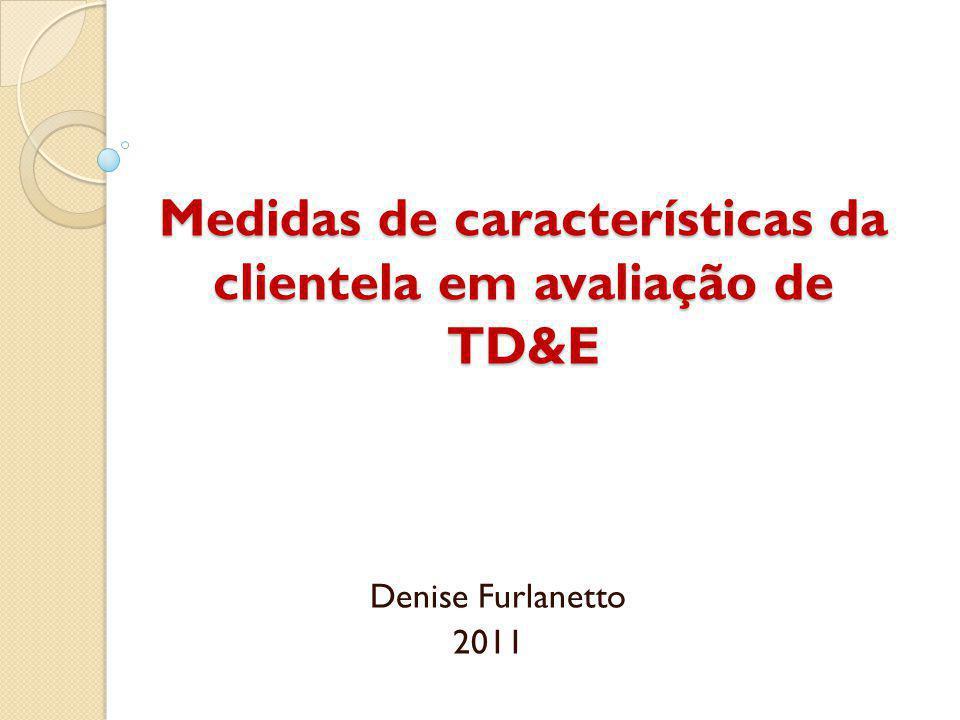 Medidas de características da clientela em avaliação de TD&E Denise Furlanetto 2011