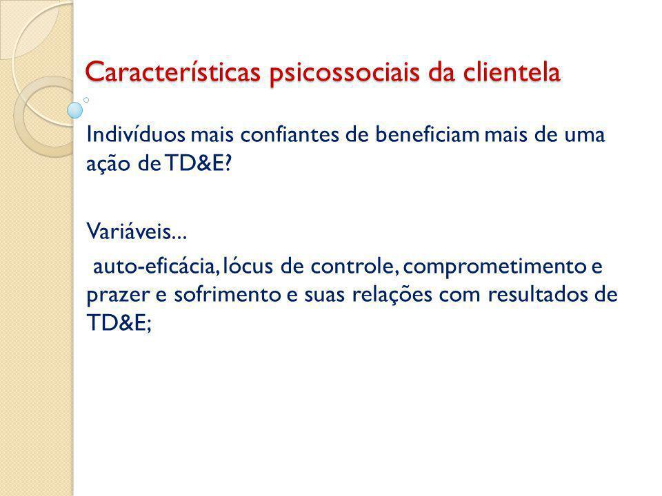 Características psicossociais da clientela Indivíduos mais confiantes de beneficiam mais de uma ação de TD&E.