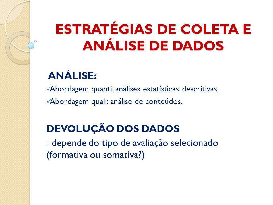 ESTRATÉGIAS DE COLETA E ANÁLISE DE DADOS ANÁLISE: Abordagem quanti: análises estatísticas descritivas; Abordagem quali: análise de conteúdos.