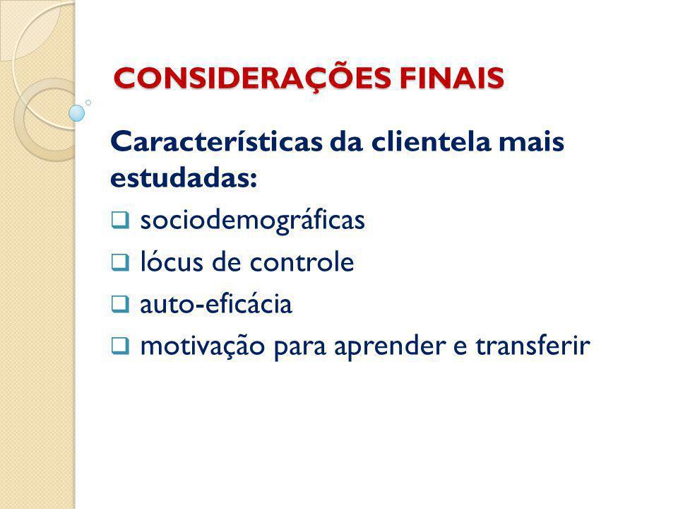 CONSIDERAÇÕES FINAIS Características da clientela mais estudadas:  sociodemográficas  lócus de controle  auto-eficácia  motivação para aprender e transferir